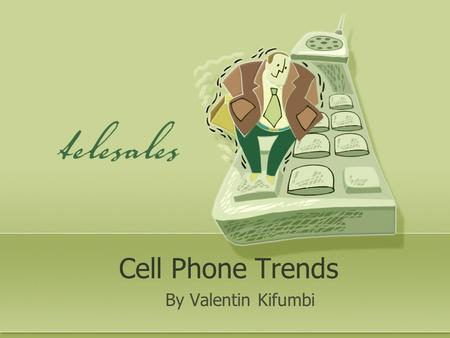 Cell Phone Trends By Valentin Kifumbi. Overview Old cell phone Make calls Big No features New cell phone More features Small Different purpose.
