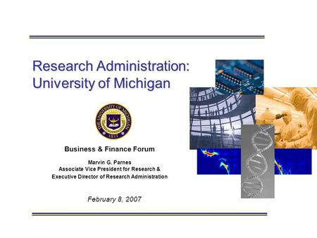 February 8, 2007 Research Administration: University of Michigan Business & Finance Forum Marvin G. Parnes Associate Vice President for Research & Executive.