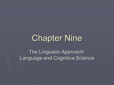 Chapter Nine The Linguistic Approach: Language and Cognitive Science.