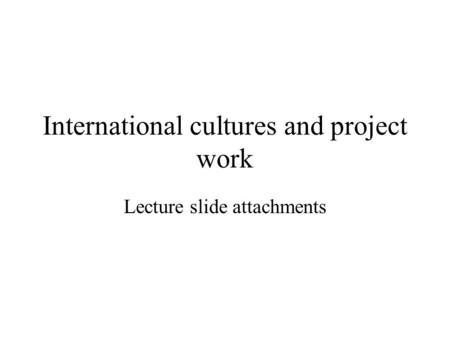 International cultures and project work Lecture slide attachments.