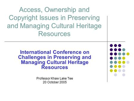 Access, Ownership and Copyright Issues in Preserving and Managing Cultural Heritage Resources International Conference on Challenges in Preserving and.