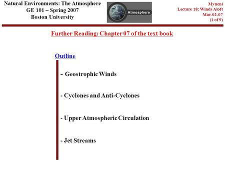 Outline Further Reading: Chapter 07 of the text book - Geostrophic Winds - Cyclones and Anti-Cyclones - Jet Streams Natural Environments: The Atmosphere.