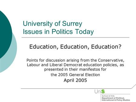 University of Surrey Issues in Politics Today Education, Education, Education? Points for discussion arising from the Conservative, Labour and Liberal.