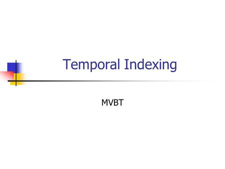 "Temporal Indexing MVBT. Temporal Indexing Transaction time databases : update the last version, query all versions Queries: ""Find all employees that worked."
