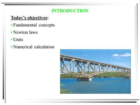 INTRODUCTION Today's objectives: Fundamental concepts Newton laws Units Numerical calculation.