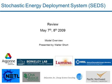 Review May 7 th, 8 th 2009 Model Overview Presented by Walter Short Stochastic Energy Deployment System (SEDS)