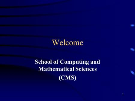 1 Welcome School of Computing and Mathematical Sciences (CMS)