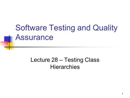 1 Software Testing and Quality Assurance Lecture 28 – Testing Class Hierarchies.