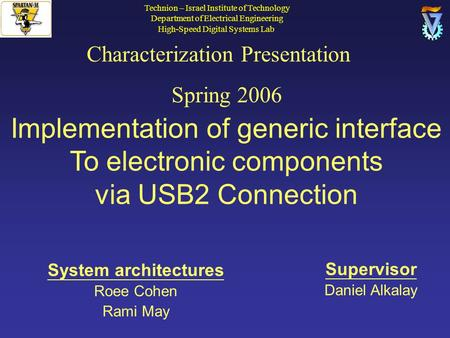 Characterization Presentation Spring 2006 Implementation of generic interface To electronic components via USB2 Connection Supervisor Daniel Alkalay System.