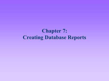 Chapter 7: Creating Database Reports. 2 Lesson A Objectives After completing this lesson, you should be able to: Use the Reports Builder report styles.