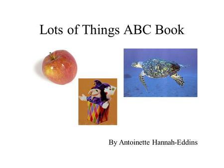 Lots of Things ABC Book By Antoinette Hannah-Eddins.