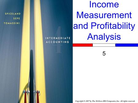 Copyright © 2007 by The McGraw-Hill Companies, Inc. All rights reserved. Income Measurement and Profitability Analysis 5.
