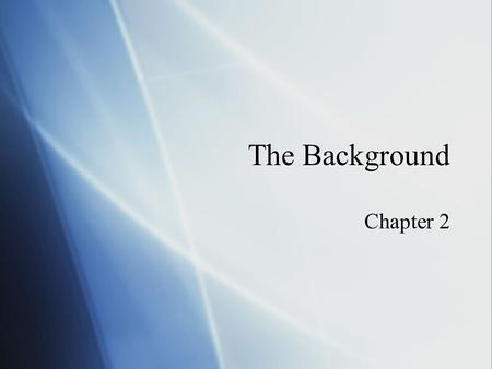 The Background Chapter 2.