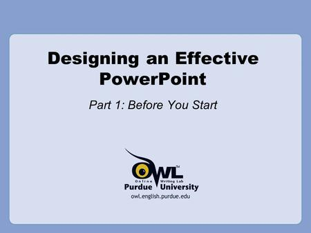 Designing an Effective PowerPoint Part 1: Before You Start.