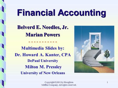 Copyright©2001 by Houghton Mifflin Company. All rights reserved. 1 Financial Accounting Belverd E. Needles, Jr. Marian Powers - - - - - - - - - - - Multimedia.