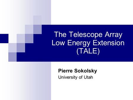 The Telescope Array Low Energy Extension (TALE)‏ Pierre Sokolsky University of Utah.