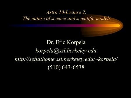 Astro 10-Lecture 2: The nature of science and scientific models Dr. Eric Korpela