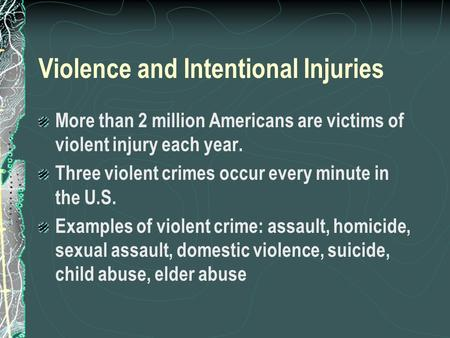 Violence and Intentional Injuries More than 2 million Americans are victims of violent injury each year. Three violent crimes occur every minute in the.