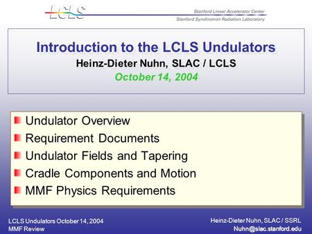 LCLS Undulators October 14, 2004 Heinz-Dieter Nuhn, SLAC / SSRL MMF Review Introduction to the LCLS Undulators Heinz-Dieter Nuhn,