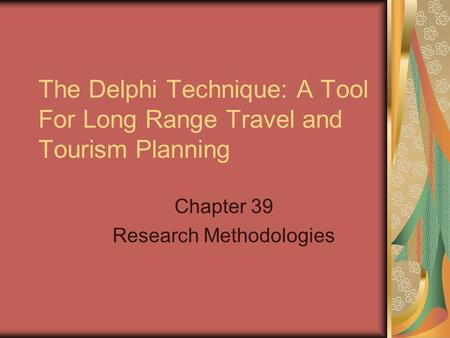 The Delphi Technique: A Tool For Long Range Travel and Tourism Planning Chapter 39 Research Methodologies.