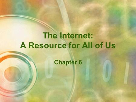 The Internet: A Resource for All of Us Chapter 6.