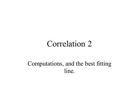 Correlation 2 Computations, and the best fitting line.