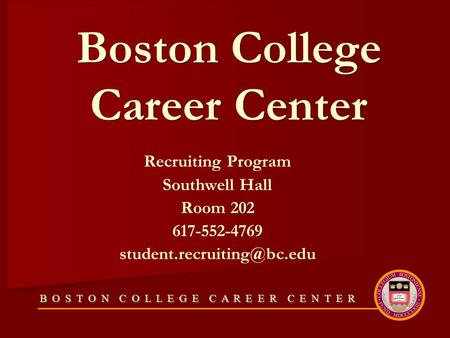B O S T O N C O L L E G E C A R E E R C E N T E R Boston College Career Center Recruiting Program Southwell Hall Room 202 617-552-4769
