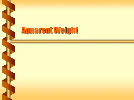 Apparent Weight. Acceleration of Gravity  Objects that fall to the Earth all experience an acceleration.  The acceleration due to gravity is g = 9.8.