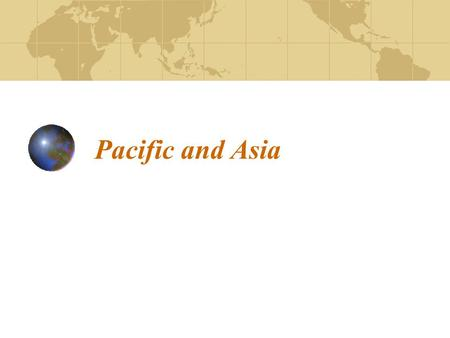 Pacific and Asia. No region of the world has greater variety and diversity of language, races, and regions than Asia.