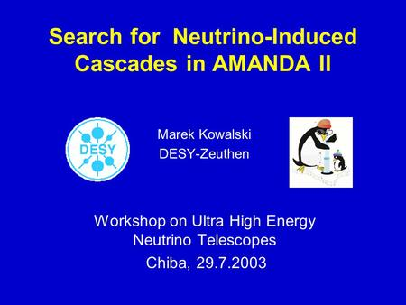 29.7.2003M. Kowalski Search for Neutrino-Induced Cascades in AMANDA II Marek Kowalski DESY-Zeuthen Workshop on Ultra High Energy Neutrino Telescopes Chiba,
