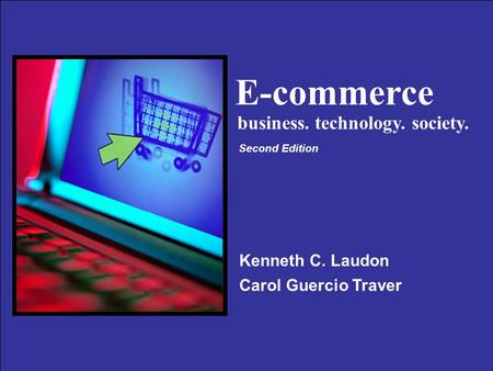 Copyright © 2004 Pearson Education, Inc. Slide 1-1 E-commerce Kenneth C. Laudon Carol Guercio Traver business. technology. society. Second Edition.