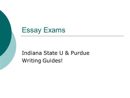 Essay Exams Indiana State U & Purdue Writing Guides!