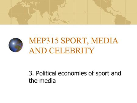 MEP315 SPORT, MEDIA AND CELEBRITY 3. Political economies of sport and the media.