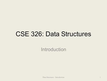 CSE 326: Data Structures Introduction 1Data Structures - Introduction.