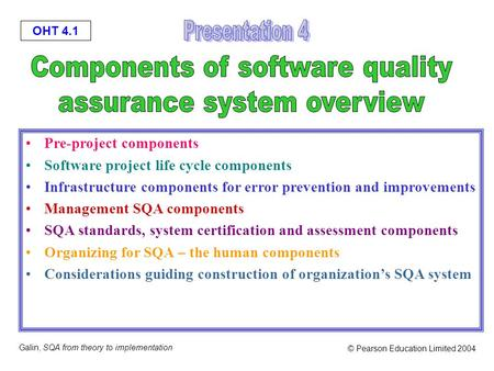OHT 4.1 Galin, SQA from theory to implementation © Pearson Education Limited 2004 Pre-project components Software project life cycle components Infrastructure.