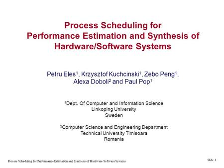 Process Scheduling for Performance Estimation and Synthesis of Hardware/Software Systems Slide 1 Process Scheduling for Performance Estimation and Synthesis.