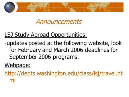Announcements LSJ Study Abroad Opportunities: -updates posted at the following website, look for February and March 2006 deadlines for September 2006 programs.