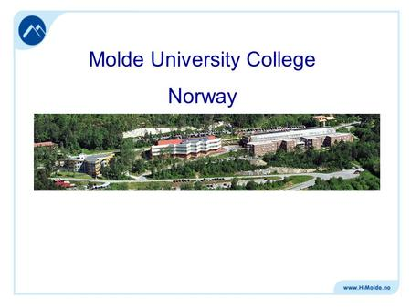 Molde University College Norway. Molde University College General information 1400 students, staff of 160 32 programmes of study in 2 faculties: Faculty.