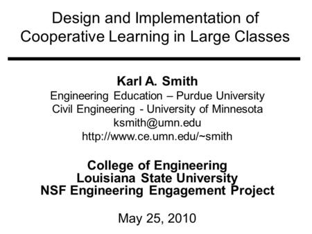 Design and Implementation of Cooperative Learning in Large Classes Karl A. Smith Engineering Education – Purdue University Civil Engineering - University.