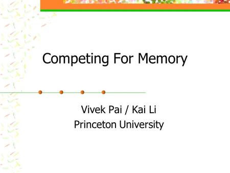 Competing For Memory Vivek Pai / Kai Li Princeton University.