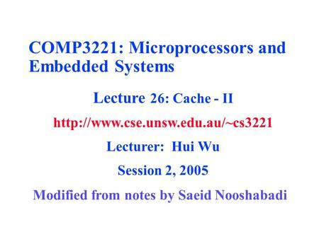COMP3221: Microprocessors and Embedded Systems Lecture 26: Cache - II  Lecturer: Hui Wu Session 2, 2005 Modified from.