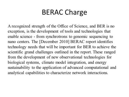 BERAC Charge A recognized strength of the Office of Science, and BER is no exception, is the development of tools and technologies that enable science.