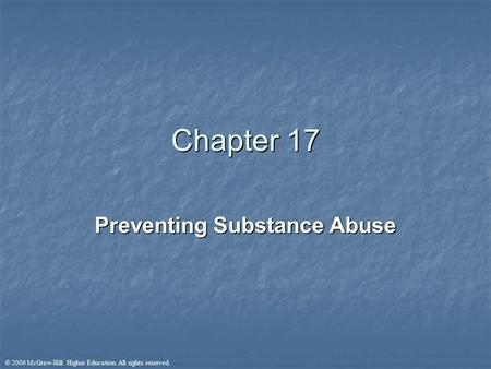 © 2006 McGraw-Hill Higher Education. All rights reserved. Chapter 17 Preventing Substance Abuse.