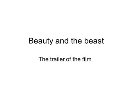 Beauty and the beast The trailer of the film. Beauty and the beast First, you will learn how to analyze film trailer. Second, you will learn how to analyze.