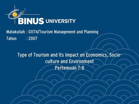Type of Tourism and Its Impact on Economics, Socio- culture and Environment Pertemuan 7-8 Matakuliah: G1174/Tourism Management and Planning Tahun: 2007.