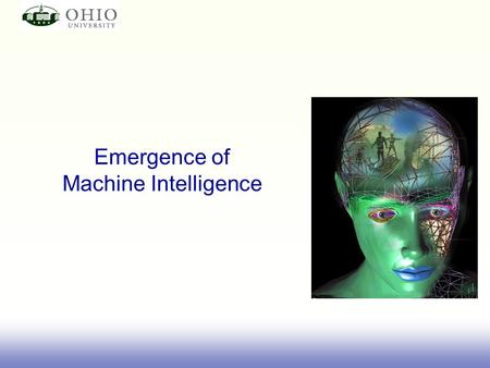"Emergence of Machine Intelligence. ""…Perhaps the last frontier of science – its ultimate challenge- is to understand the biological basis of consciousness."
