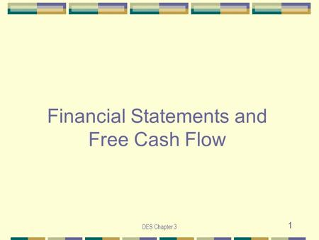 DES Chapter 3 1 Financial Statements and Free Cash Flow.