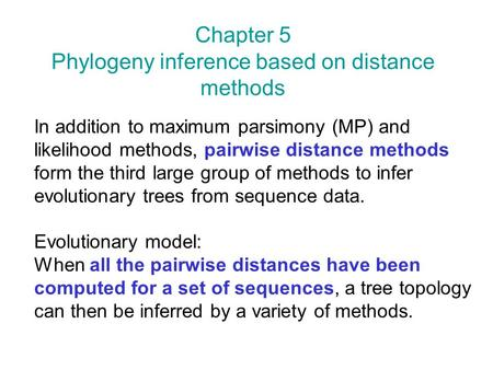 In addition to maximum parsimony (MP) and likelihood methods, pairwise distance methods form the third large group of methods to infer evolutionary trees.