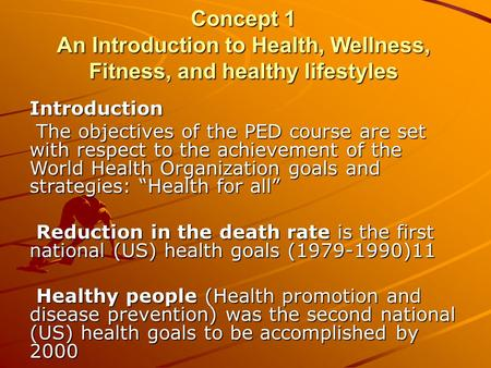 Concept 1 An Introduction to Health, Wellness, Fitness, and healthy lifestyles Introduction The objectives of the PED course are set with respect to the.
