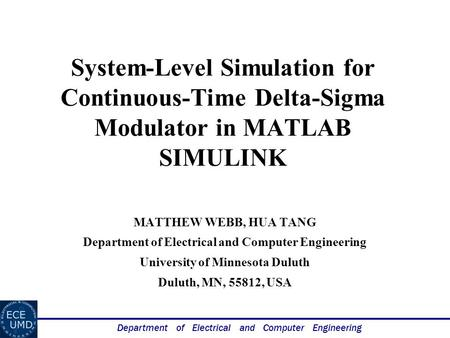 Department of Electrical and Computer Engineering System-Level Simulation for Continuous-Time Delta-Sigma Modulator in MATLAB SIMULINK MATTHEW WEBB, HUA.